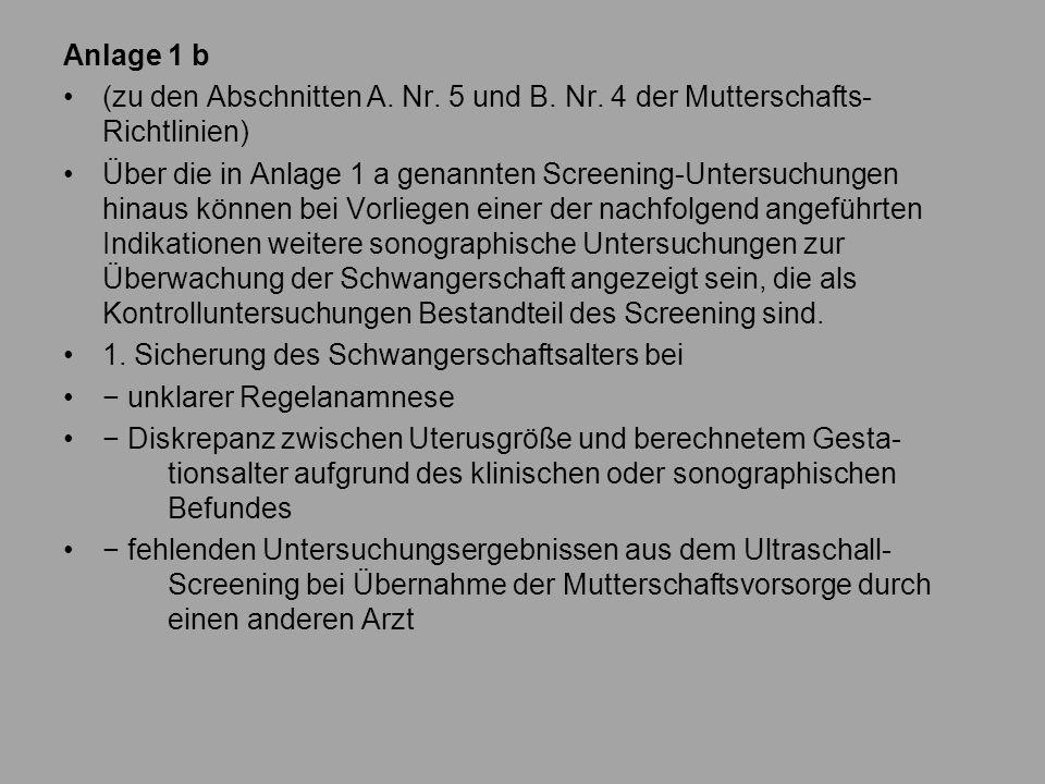 Anlage 1 b (zu den Abschnitten A. Nr. 5 und B. Nr. 4 der Mutterschafts- Richtlinien) Über die in Anlage 1 a genannten Screening-Untersuchungen hinaus