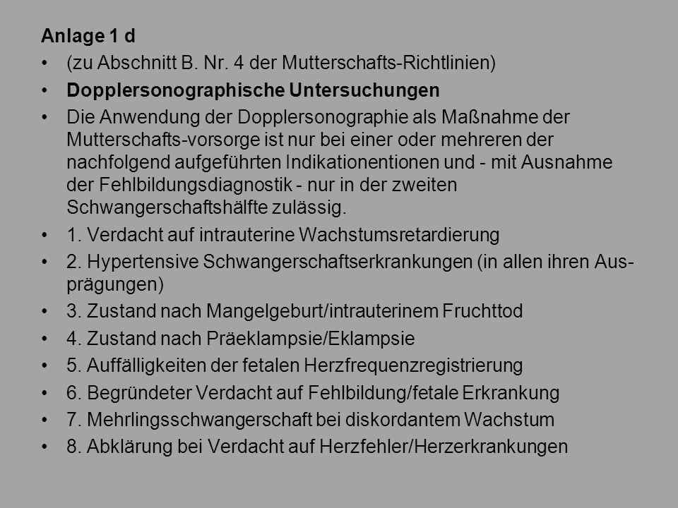 Anlage 1 d (zu Abschnitt B. Nr. 4 der Mutterschafts-Richtlinien) Dopplersonographische Untersuchungen Die Anwendung der Dopplersonographie als Maßnahm