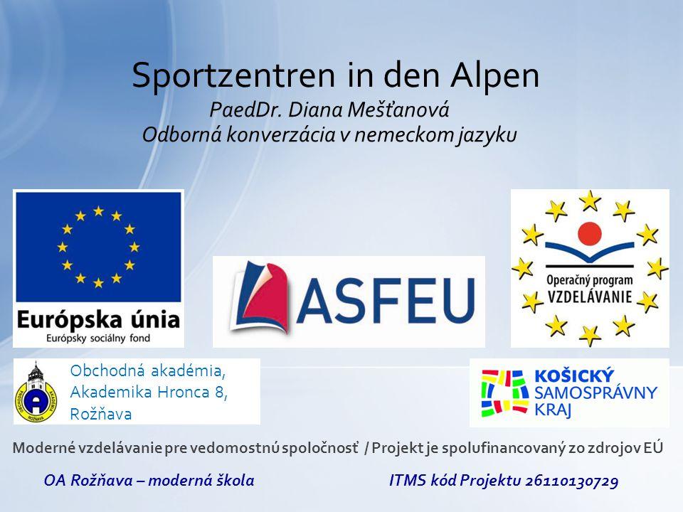 PaedDr. Diana Mešťanová Odborná konverzácia v nemeckom jazyku Sportzentren in den Alpen Obchodná akadémia, Akademika Hronca 8, Rožňava Moderné vzdeláv