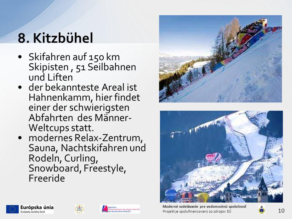 Skifahren auf 150 km Skipisten, 51 Seilbahnen und Liften der bekannteste Areal ist Hahnenkamm, hier findet einer der schwierigsten Abfahrten des Männer- Weltcups statt.