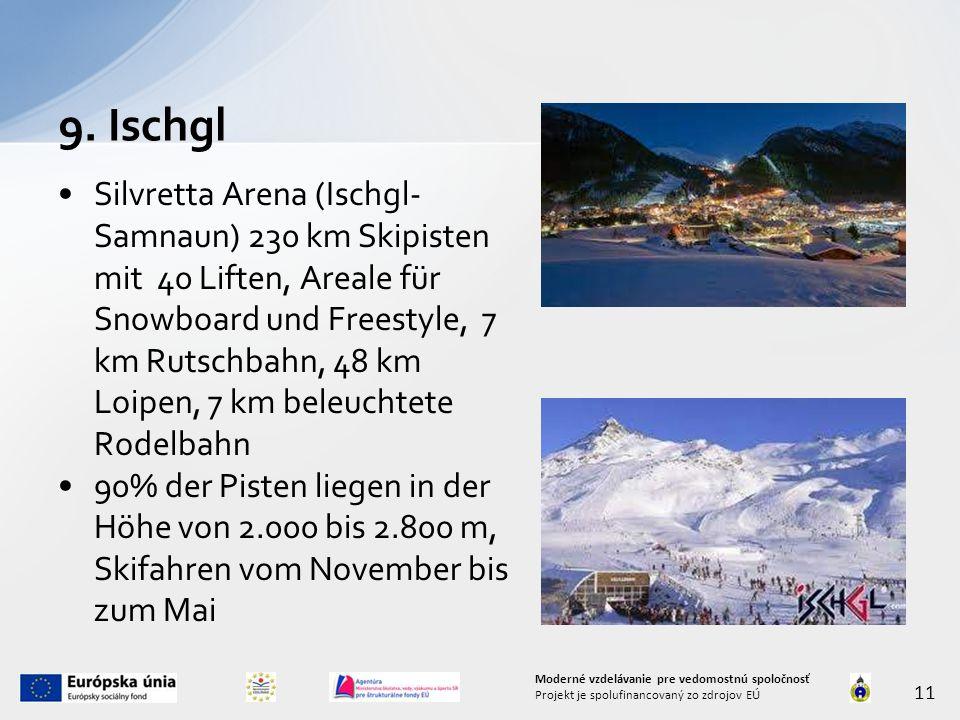 Silvretta Arena (Ischgl- Samnaun) 230 km Skipisten mit 40 Liften, Areale für Snowboard und Freestyle, 7 km Rutschbahn, 48 km Loipen, 7 km beleuchtete Rodelbahn 90% der Pisten liegen in der Höhe von 2.000 bis 2.800 m, Skifahren vom November bis zum Mai 9.