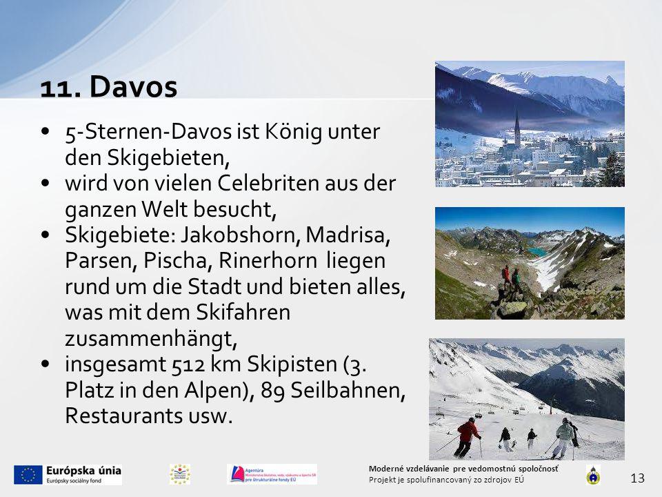 5-Sternen-Davos ist König unter den Skigebieten, wird von vielen Celebriten aus der ganzen Welt besucht, Skigebiete: Jakobshorn, Madrisa, Parsen, Pischa, Rinerhorn liegen rund um die Stadt und bieten alles, was mit dem Skifahren zusammenhängt, insgesamt 512 km Skipisten (3.