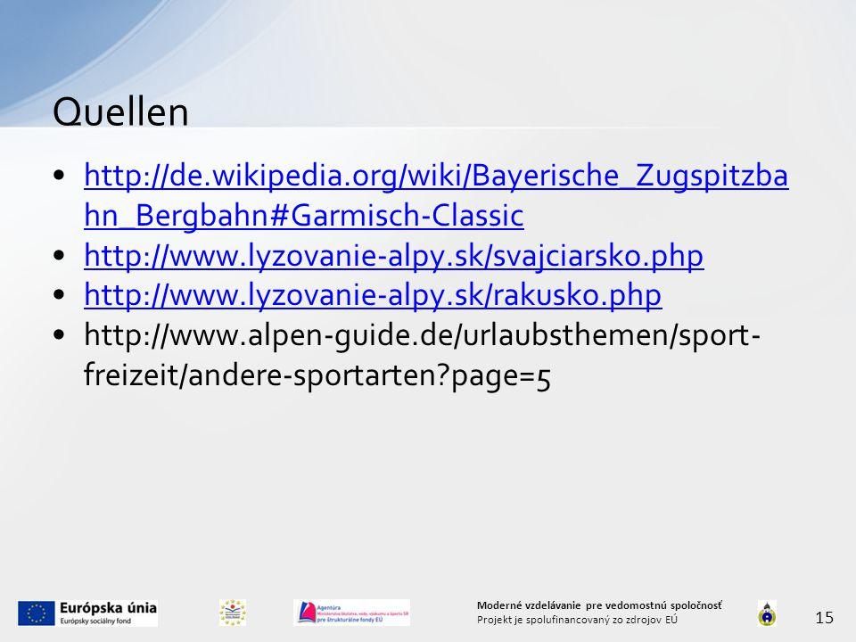 http://de.wikipedia.org/wiki/Bayerische_Zugspitzba hn_Bergbahn#Garmisch-Classichttp://de.wikipedia.org/wiki/Bayerische_Zugspitzba hn_Bergbahn#Garmisch-Classic http://www.lyzovanie-alpy.sk/svajciarsko.php http://www.lyzovanie-alpy.sk/rakusko.php http://www.alpen-guide.de/urlaubsthemen/sport- freizeit/andere-sportarten page=5 Quellen 15 Moderné vzdelávanie pre vedomostnú spoločnosť Projekt je spolufinancovaný zo zdrojov EÚ