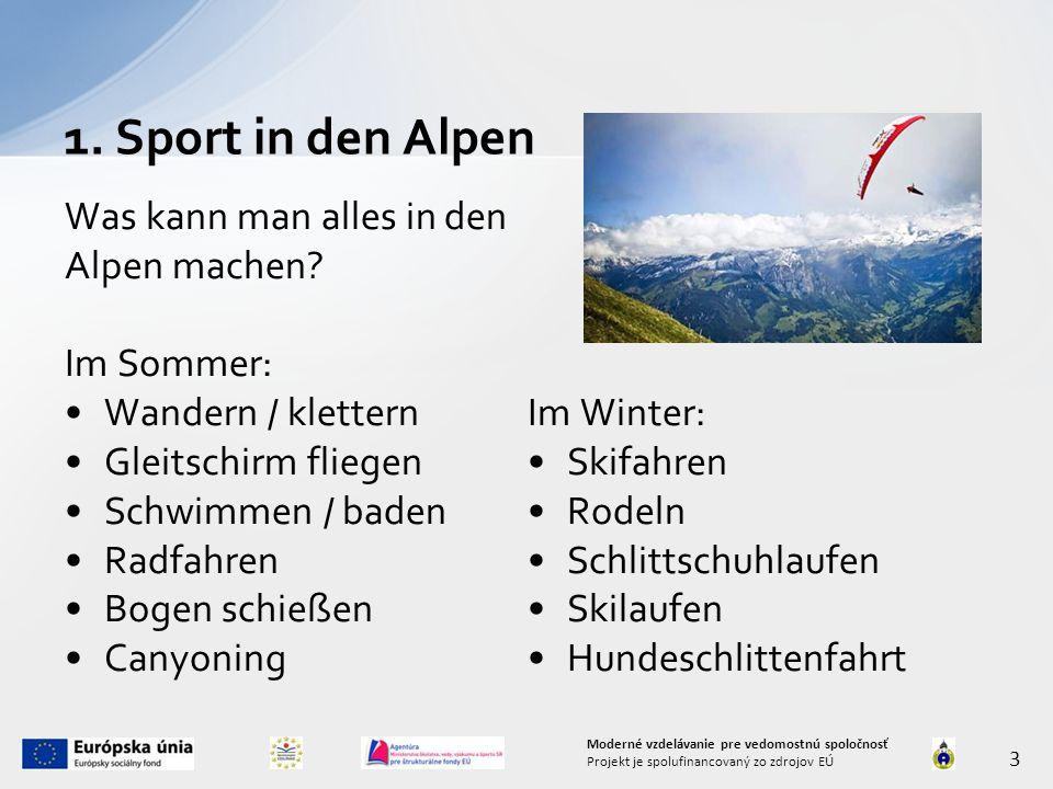 1. Sport in den Alpen 3 Moderné vzdelávanie pre vedomostnú spoločnosť Projekt je spolufinancovaný zo zdrojov EÚ Was kann man alles in den Alpen machen