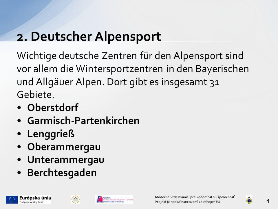 2. Deutscher Alpensport 4 Moderné vzdelávanie pre vedomostnú spoločnosť Projekt je spolufinancovaný zo zdrojov EÚ Wichtige deutsche Zentren für den Al