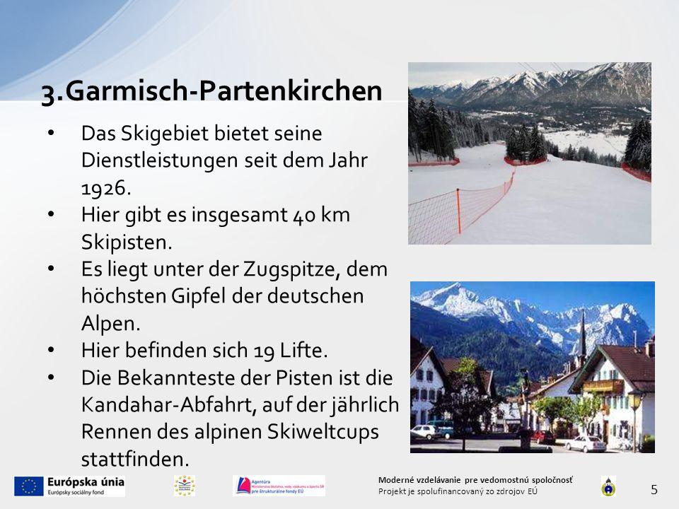 3.Garmisch-Partenkirchen 5 Moderné vzdelávanie pre vedomostnú spoločnosť Projekt je spolufinancovaný zo zdrojov EÚ Das Skigebiet bietet seine Dienstleistungen seit dem Jahr 1926.