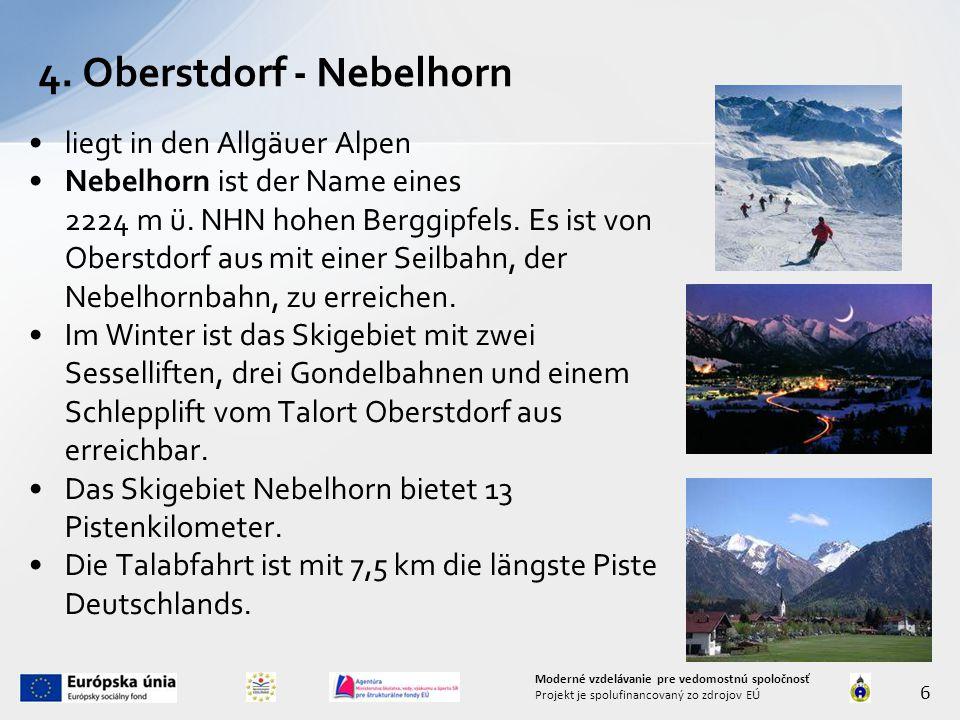 4. Oberstdorf - Nebelhorn 6 Moderné vzdelávanie pre vedomostnú spoločnosť Projekt je spolufinancovaný zo zdrojov EÚ liegt in den Allgäuer Alpen Nebelh