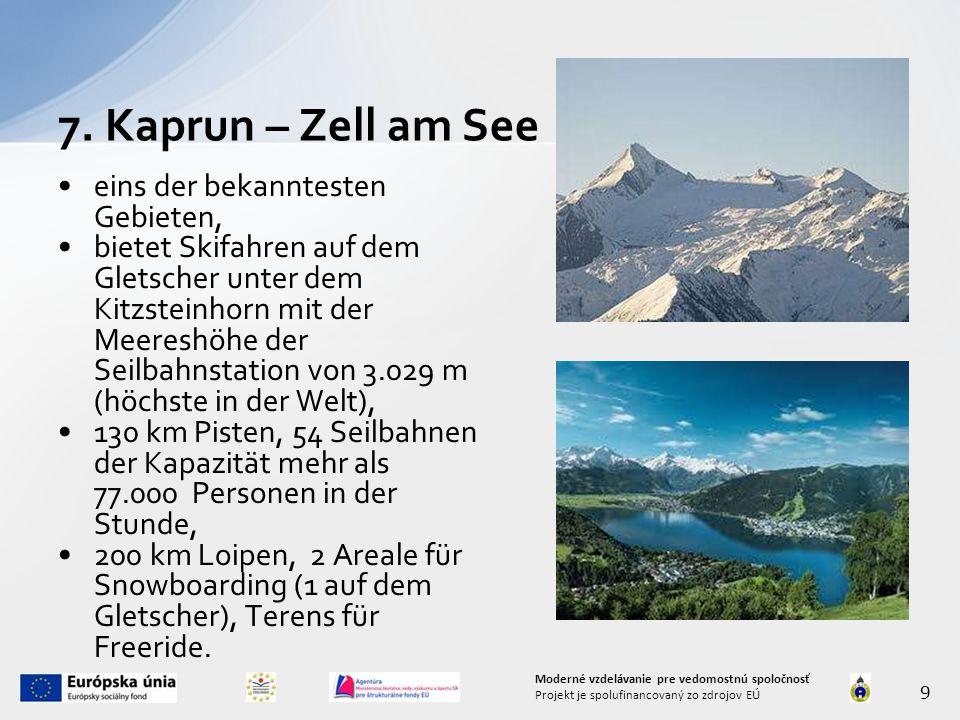 eins der bekanntesten Gebieten, bietet Skifahren auf dem Gletscher unter dem Kitzsteinhorn mit der Meereshöhe der Seilbahnstation von 3.029 m (höchste in der Welt), 130 km Pisten, 54 Seilbahnen der Kapazität mehr als 77.000 Personen in der Stunde, 200 km Loipen, 2 Areale für Snowboarding (1 auf dem Gletscher), Terens für Freeride.