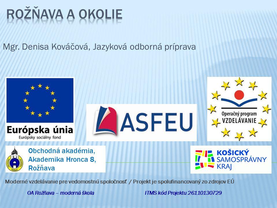 Mgr. Denisa Kováčová, Jazyková odborná príprava Obchodná akadémia, Akademika Hronca 8, Rožňava Moderné vzdelávanie pre vedomostnú spoločnosť / Projekt