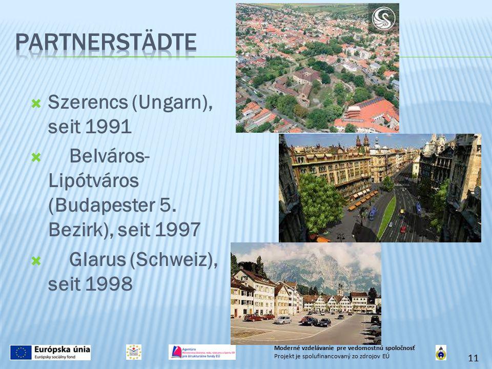  Szerencs (Ungarn), seit 1991  Belváros- Lipótváros (Budapester 5. Bezirk), seit 1997  Glarus (Schweiz), seit 1998 11 Moderné vzdelávanie pre vedom