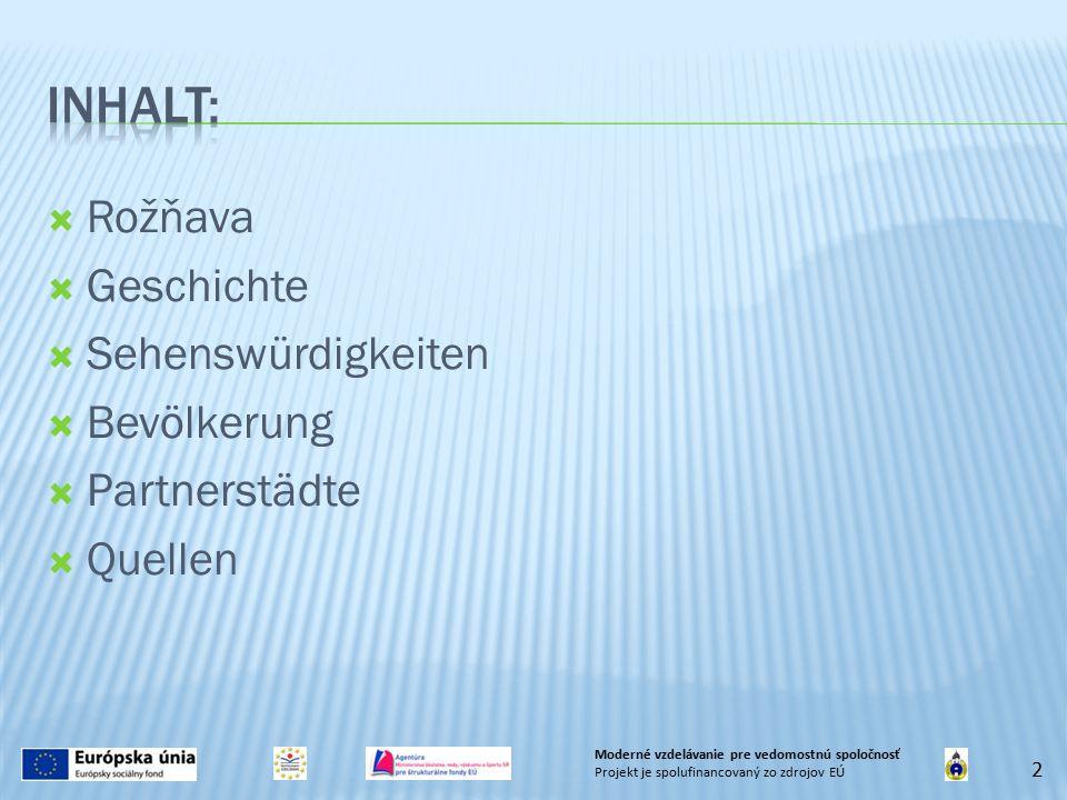  Rožňava  Geschichte  Sehenswürdigkeiten  Bevölkerung  Partnerstädte  Quellen 2 Moderné vzdelávanie pre vedomostnú spoločnosť Projekt je spolufinancovaný zo zdrojov EÚ