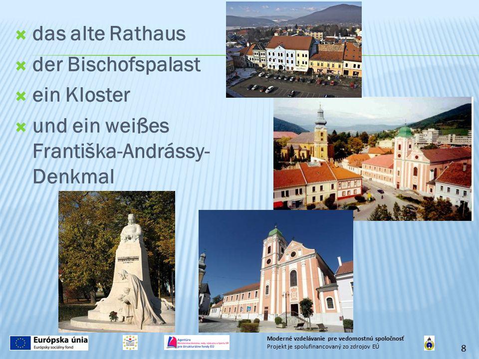  das alte Rathaus  der Bischofspalast  ein Kloster  und ein weißes Františka-Andrássy- Denkmal 8 Moderné vzdelávanie pre vedomostnú spoločnosť Projekt je spolufinancovaný zo zdrojov EÚ