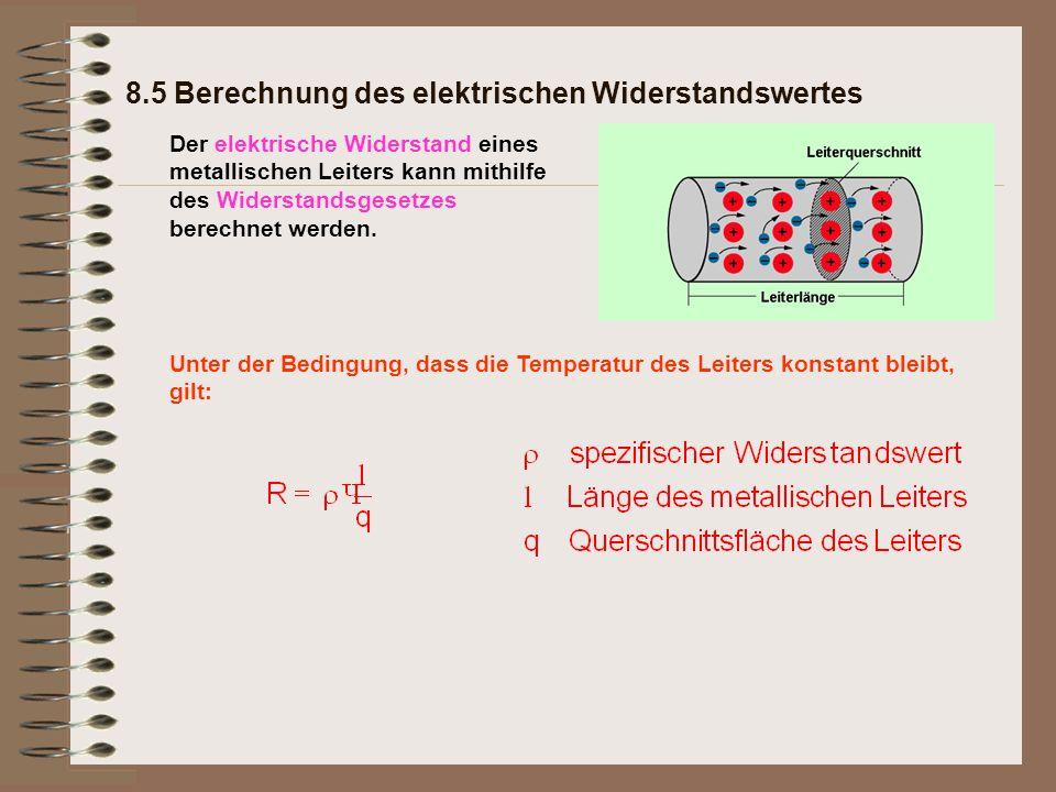 8.5 Berechnung des elektrischen Widerstandswertes Unter der Bedingung, dass die Temperatur des Leiters konstant bleibt, gilt: Der elektrische Widerstand eines metallischen Leiters kann mithilfe des Widerstandsgesetzes berechnet werden.