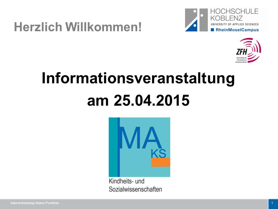 Autorenkennung: Name / Funktion1 Herzlich Willkommen! Informationsveranstaltung am 25.04.2015