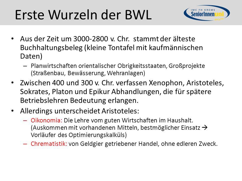 Erste Wurzeln der BWL Aus der Zeit um 3000-2800 v. Chr. stammt der älteste Buchhaltungsbeleg (kleine Tontafel mit kaufmännischen Daten) – Planwirtscha