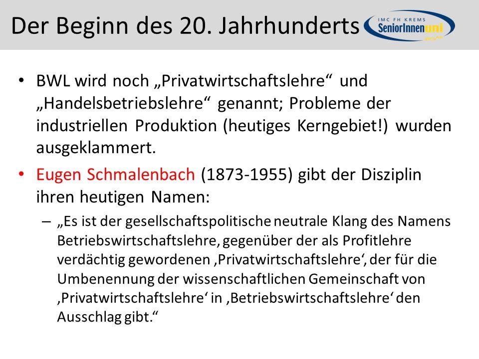 """Der Beginn des 20. Jahrhunderts BWL wird noch """"Privatwirtschaftslehre"""" und """"Handelsbetriebslehre"""" genannt; Probleme der industriellen Produktion (heut"""