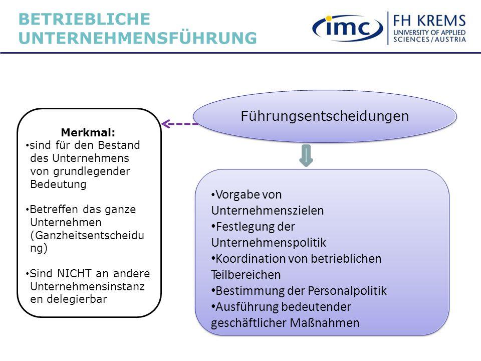 Führungsentscheidungen Vorgabe von Unternehmenszielen Festlegung der Unternehmenspolitik Koordination von betrieblichen Teilbereichen Bestimmung der P