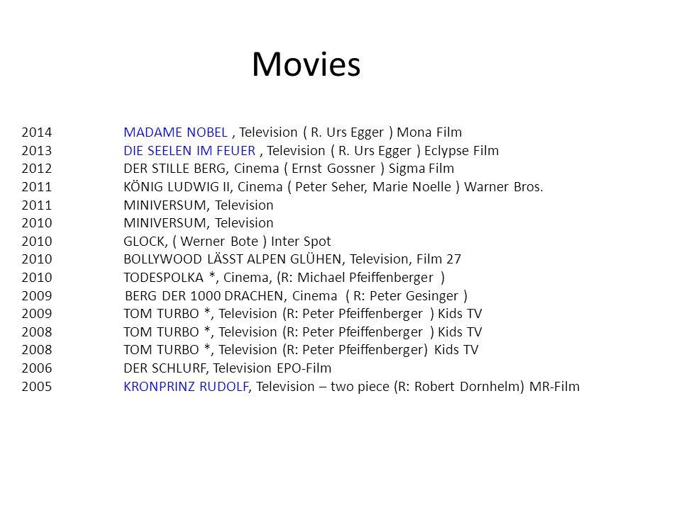 2014MADAME NOBEL, Television ( R.Urs Egger ) Mona Film 2013DIE SEELEN IM FEUER, Television ( R.