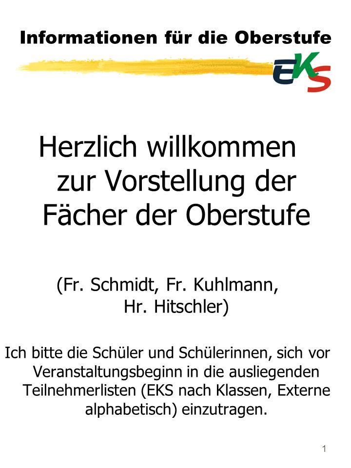 1 Informationen für die Oberstufe Herzlich willkommen zur Vorstellung der Fächer der Oberstufe (Fr. Schmidt, Fr. Kuhlmann, Hr. Hitschler) Ich bitte di