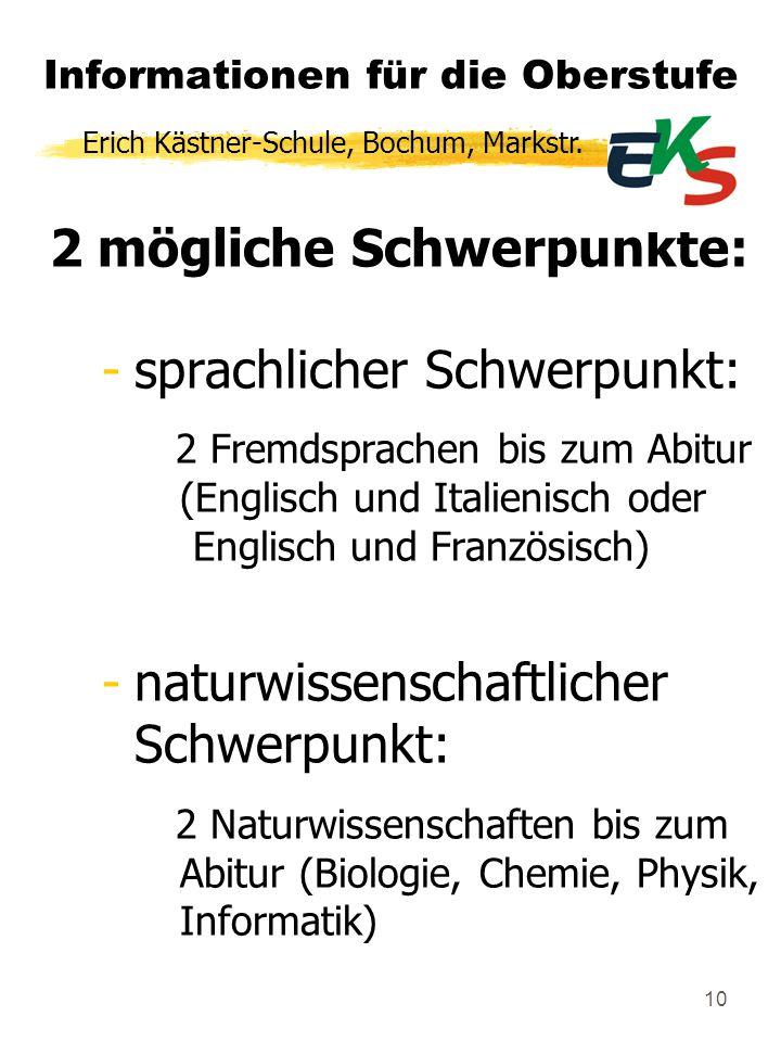 10 Informationen für die Oberstufe 2 mögliche Schwerpunkte: -sprachlicher Schwerpunkt: 2 Fremdsprachen bis zum Abitur (Englisch und Italienisch oder E