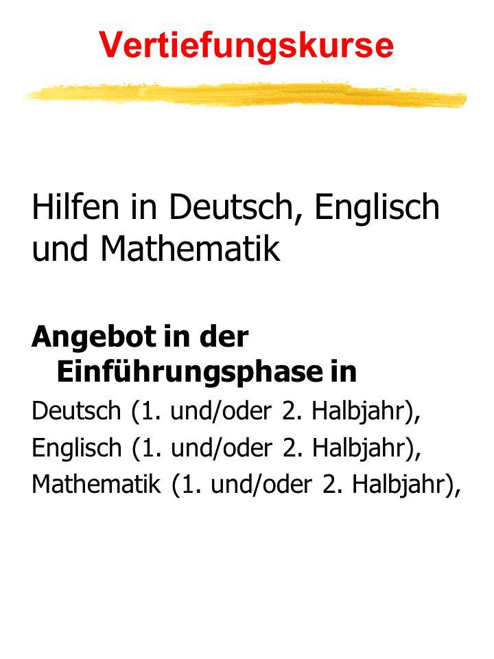 Vertiefungskurse Hilfen in Deutsch, Englisch und Mathematik Angebot in der Einführungsphase in Deutsch (1. und/oder 2. Halbjahr), Englisch (1. und/ode