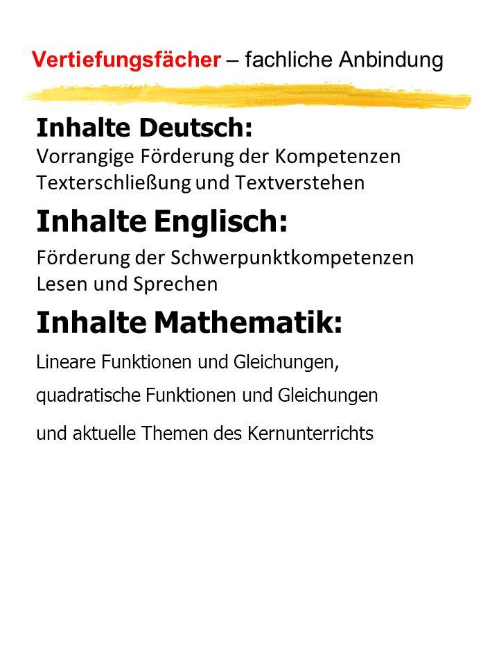 Vertiefungsfächer – fachliche Anbindung Inhalte Deutsch: Vorrangige Förderung der Kompetenzen Texterschließung und Textverstehen Inhalte Englisch: För