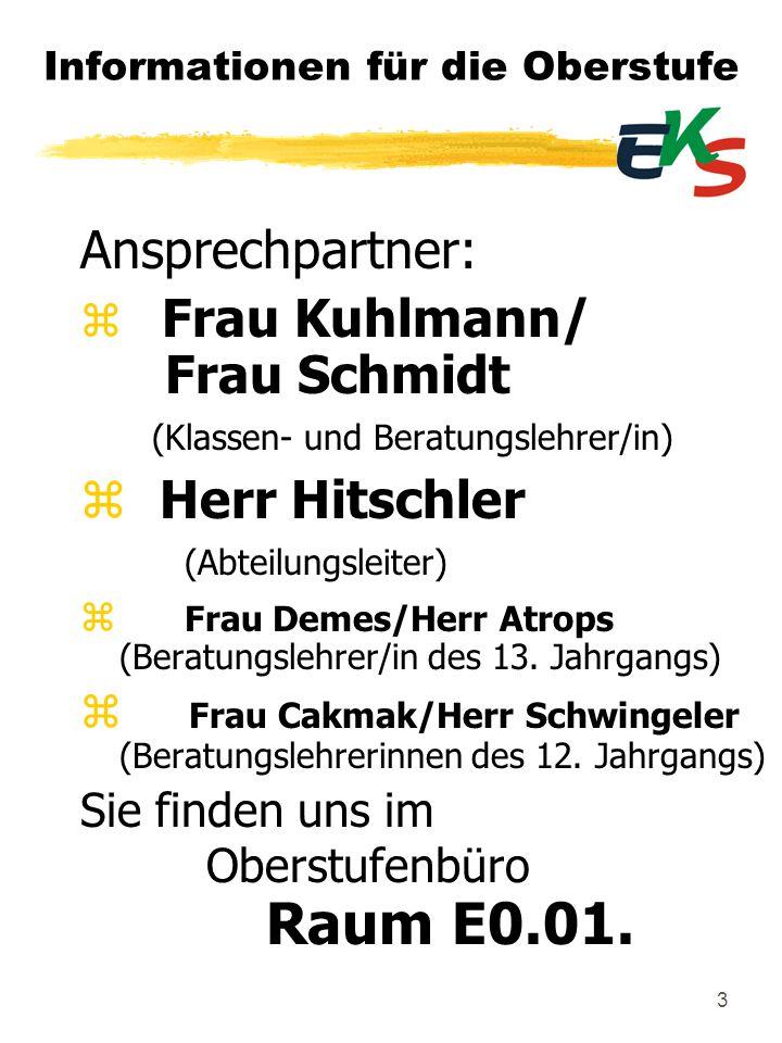 3 Informationen für die Oberstufe Ansprechpartner: z Frau Kuhlmann/ Frau Schmidt (Klassen- und Beratungslehrer/in) z Herr Hitschler (Abteilungsleiter)