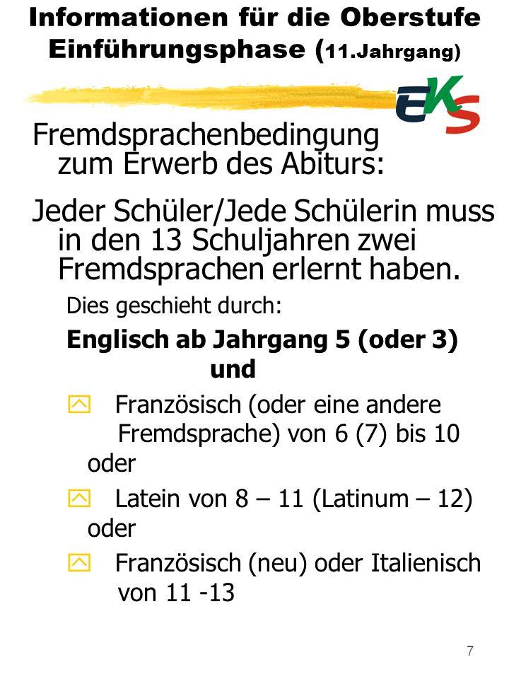 7 Informationen für die Oberstufe Einführungsphase ( 11.Jahrgang) Fremdsprachenbedingung zum Erwerb des Abiturs: Jeder Schüler/Jede Schülerin muss in