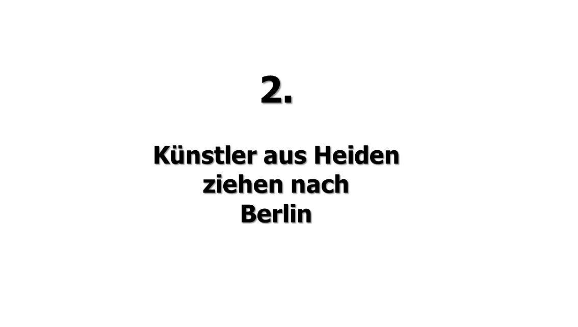 2. Künstler aus Heiden ziehen nach Berlin