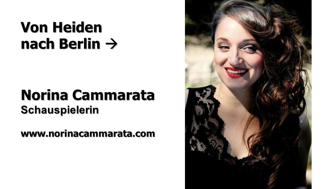 Von Heiden nach Berlin  Norina Cammarata Schauspielerinwww.norinacammarata.com
