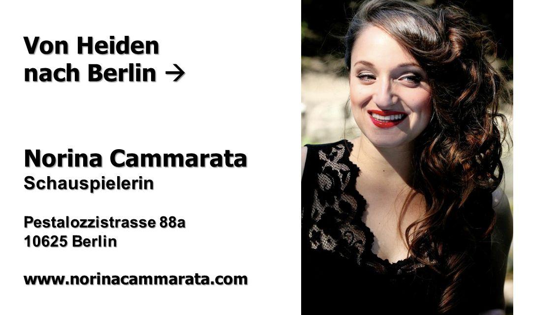 Von Heiden nach Berlin  Norina Cammarata Schauspielerin Pestalozzistrasse 88a 10625 Berlin www.norinacammarata.com