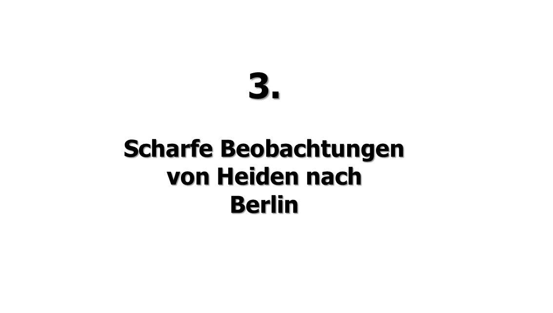 3. Scharfe Beobachtungen von Heiden nach Berlin