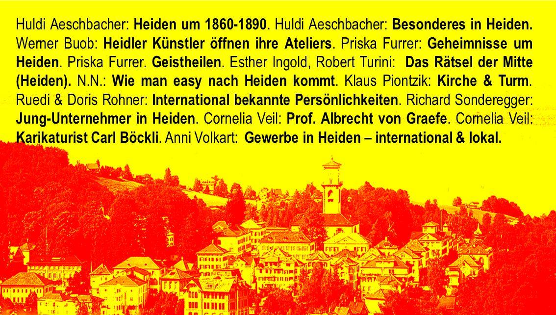 Huldi Aeschbacher: Heiden um 1860-1890. Huldi Aeschbacher: Besonderes in Heiden. Werner Buob: Heidler Künstler öffnen ihre Ateliers. Priska Furrer: Ge