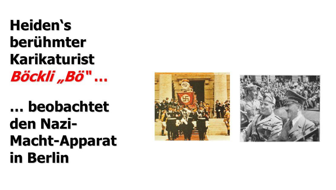 "Heiden's berühmter Karikaturist Böckli ""Bö"" … … beobachtet den Nazi- Macht-Apparat in Berlin"