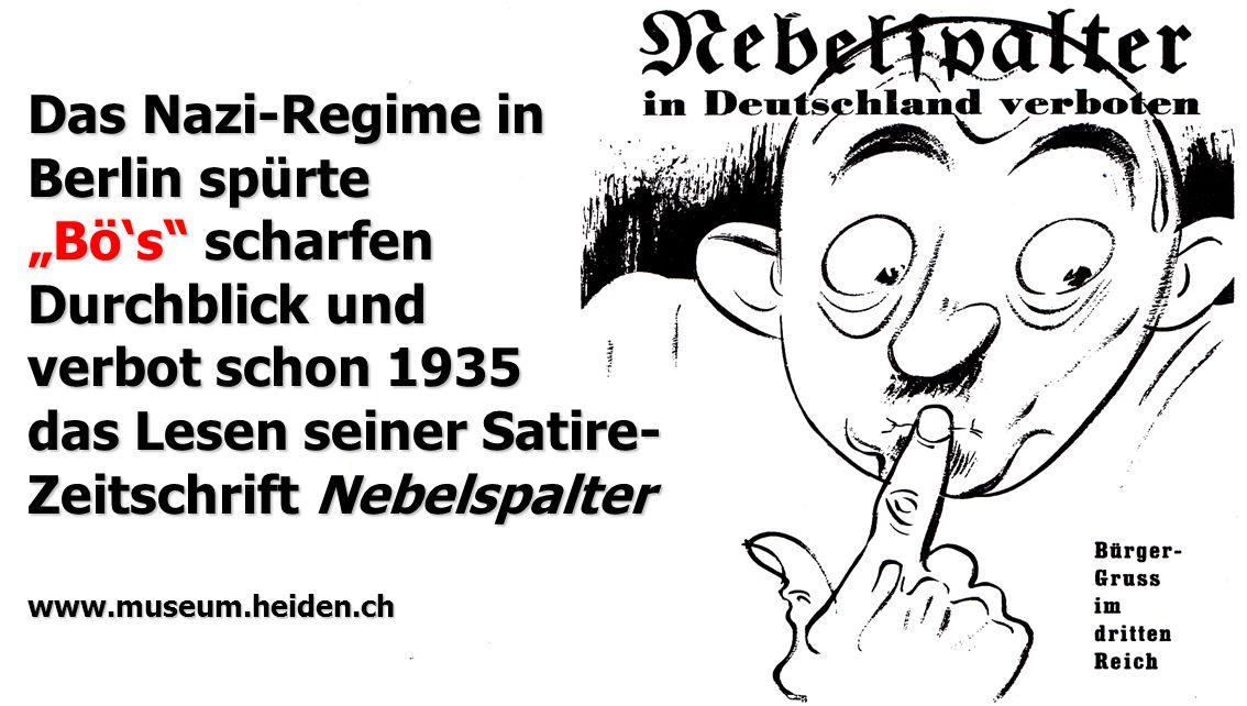 """Das Nazi-Regime in Berlin spürte """"Bö's"""" scharfen Durchblick und verbot schon 1935 das Lesen seiner Satire- Zeitschrift Nebelspalter www.museum.heiden."""