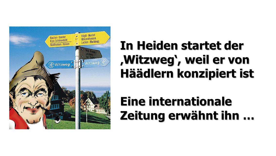 In Heiden startet der 'Witzweg', weil er von Häädlern konzipiert ist Eine internationale Zeitung erwähnt ihn …