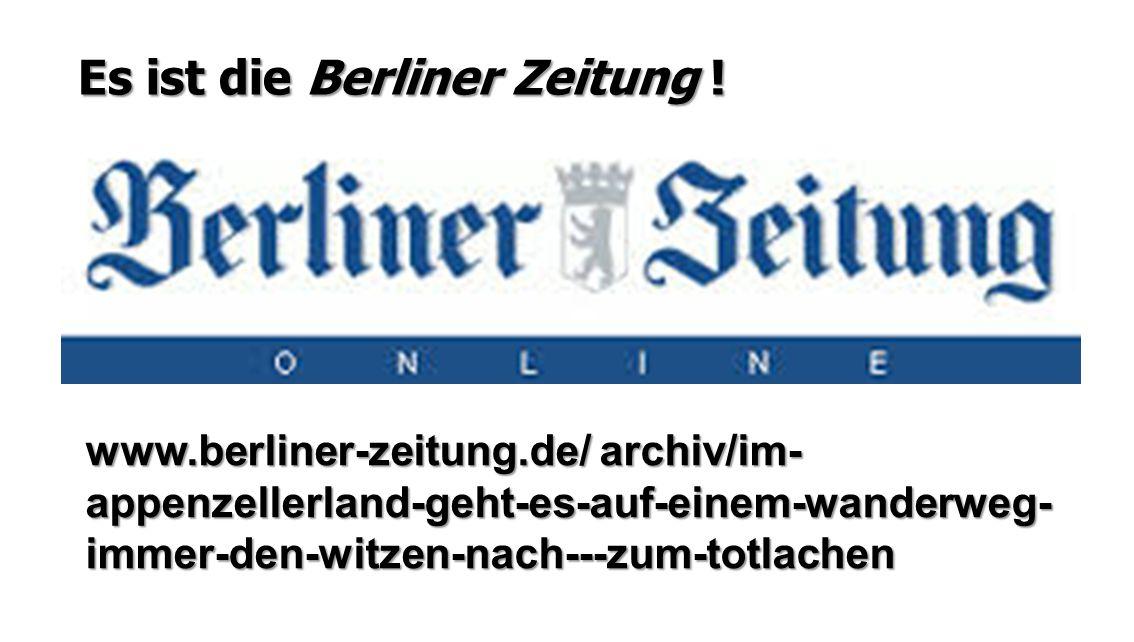 www.berliner-zeitung.de/ archiv/im- appenzellerland-geht-es-auf-einem-wanderweg- immer-den-witzen-nach---zum-totlachen Es ist die Berliner Zeitung !