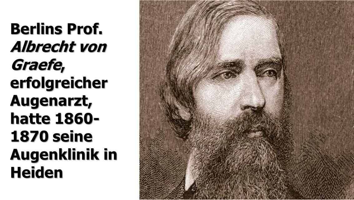 Berlins Prof. Albrecht von Graefe, erfolgreicher Augenarzt, hatte 1860- 1870 seine Augenklinik in Heiden