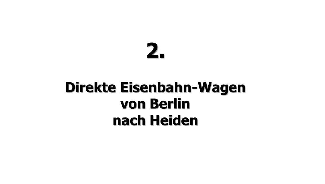 2. Direkte Eisenbahn-Wagen von Berlin nach Heiden