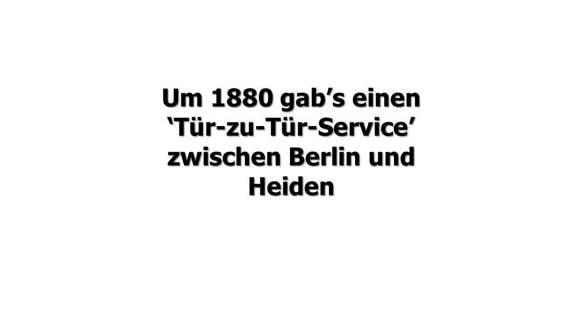 Um 1880 gab's einen 'Tür-zu-Tür-Service' zwischen Berlin und Heiden