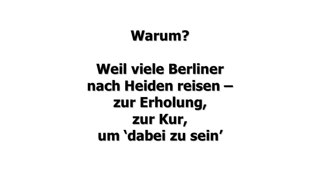 Warum? Weil viele Berliner nach Heiden reisen – zur Erholung, zur Kur, um 'dabei zu sein'