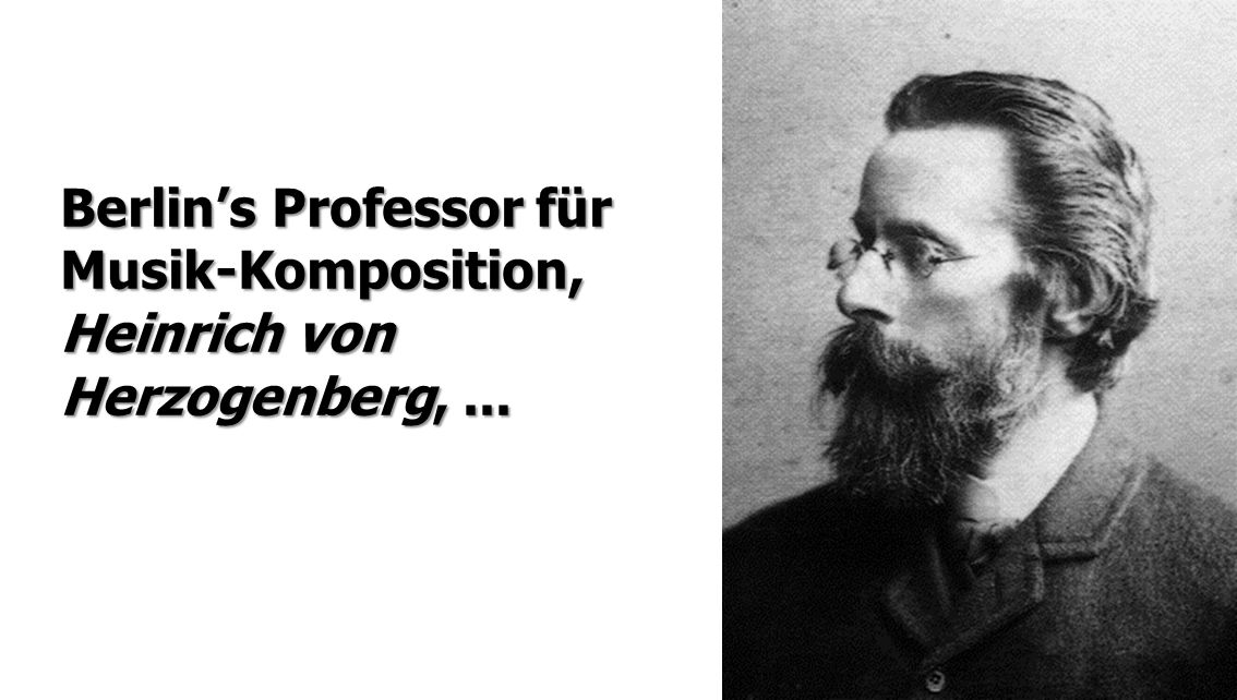 Berlin's Professor für Musik-Komposition, Heinrich von Herzogenberg,...