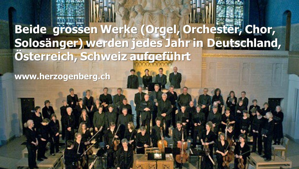 Beide grossen Werke (Orgel, Orchester, Chor, Solosänger) werden jedes Jahr in Deutschland, Österreich, Schweiz aufgeführt www.herzogenberg.ch