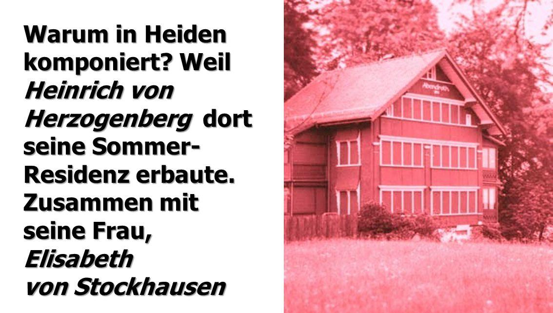 Warum in Heiden komponiert? Weil Heinrich von Herzogenberg dort seine Sommer- Residenz erbaute. Zusammen mit seine Frau, Elisabeth von Stockhausen