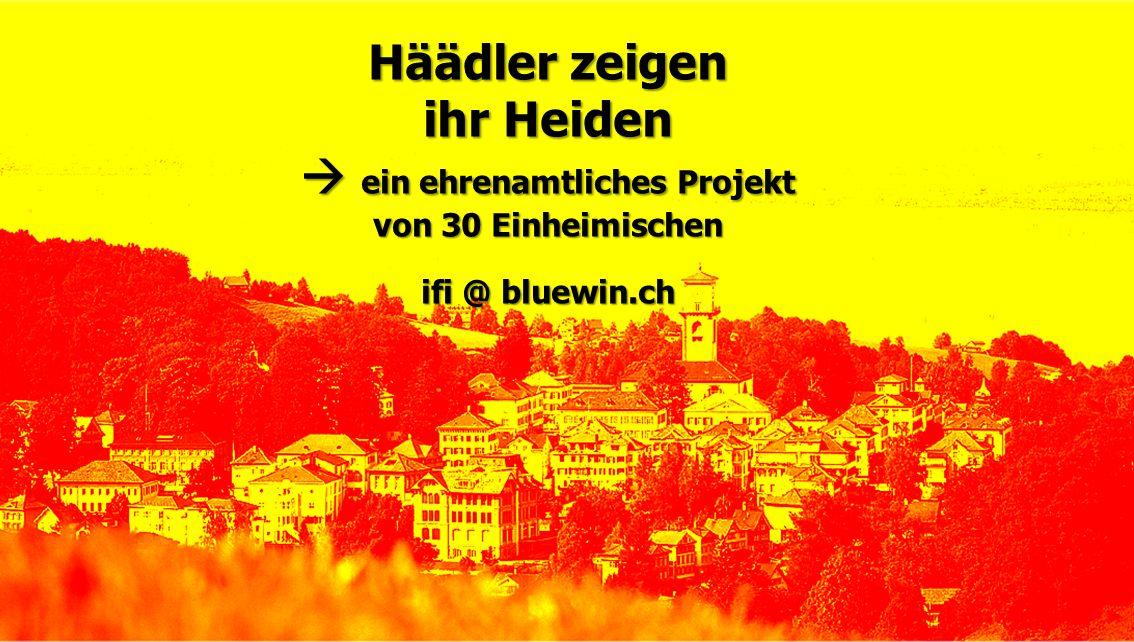 Häädler zeigen ihr Heiden  ein ehrenamtliches Projekt von 30 Einheimischen ifi @ bluewin.ch