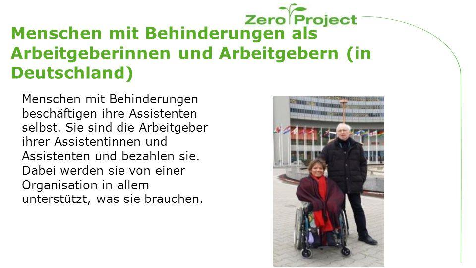 Menschen mit Behinderungen als Arbeitgeberinnen und Arbeitgebern (in Deutschland) Menschen mit Behinderungen beschäftigen ihre Assistenten selbst.