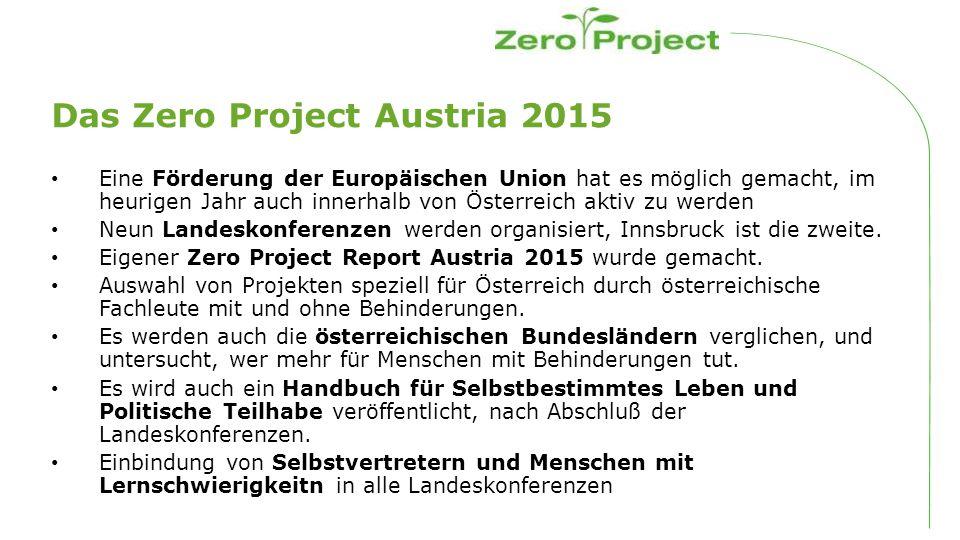 Das Zero Project Austria 2015 Eine Förderung der Europäischen Union hat es möglich gemacht, im heurigen Jahr auch innerhalb von Österreich aktiv zu werden Neun Landeskonferenzen werden organisiert, Innsbruck ist die zweite.