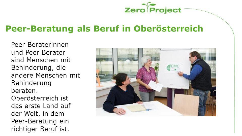 Peer-Beratung als Beruf in Oberösterreich Peer Beraterinnen und Peer Berater sind Menschen mit Behinderung, die andere Menschen mit Behinderung beraten.