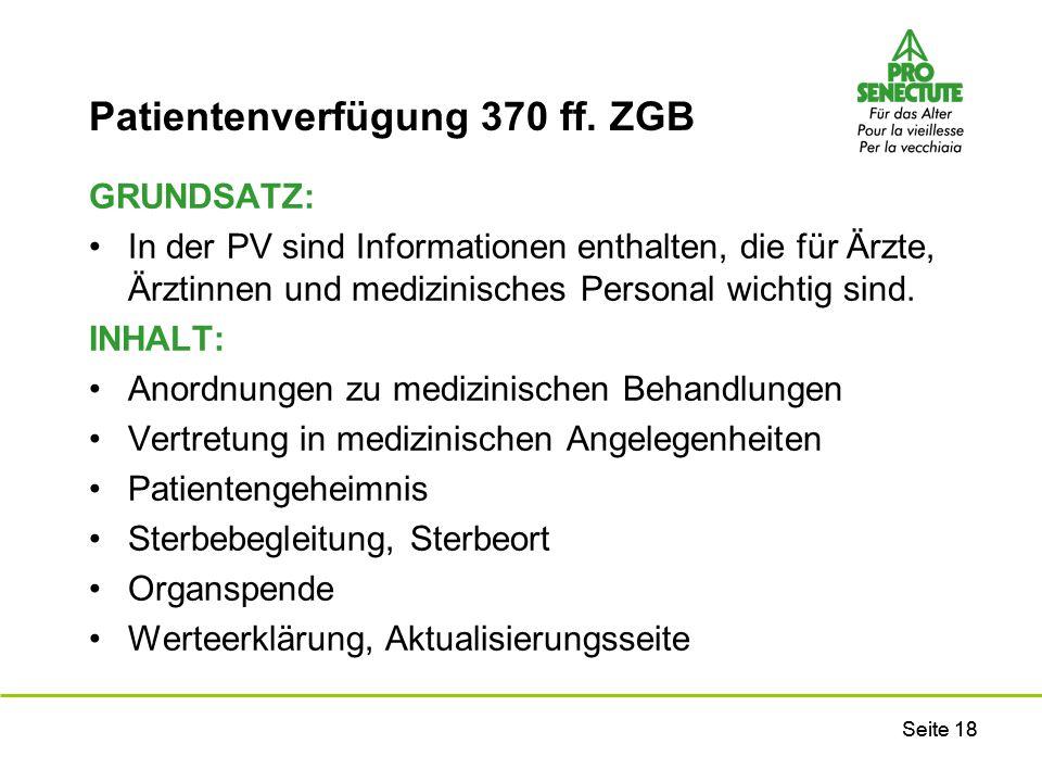 Seite 18 Patientenverfügung 370 ff. ZGB GRUNDSATZ: In der PV sind Informationen enthalten, die für Ärzte, Ärztinnen und medizinisches Personal wichtig