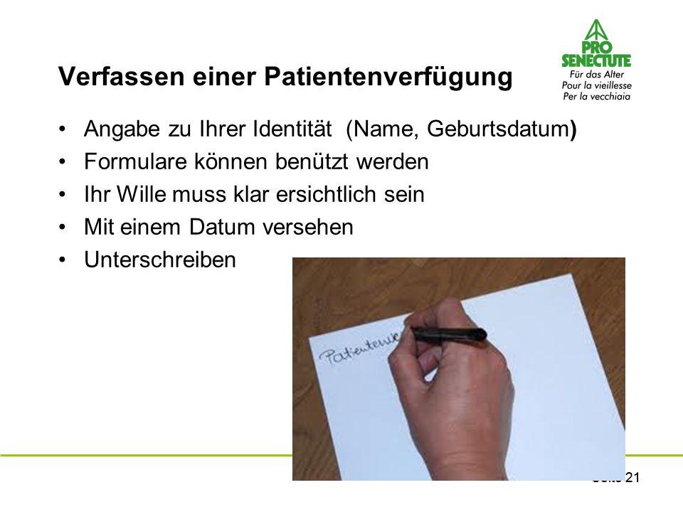 Seite 21 Verfassen einer Patientenverfügung Angabe zu Ihrer Identität (Name, Geburtsdatum) Formulare können benützt werden Ihr Wille muss klar ersicht